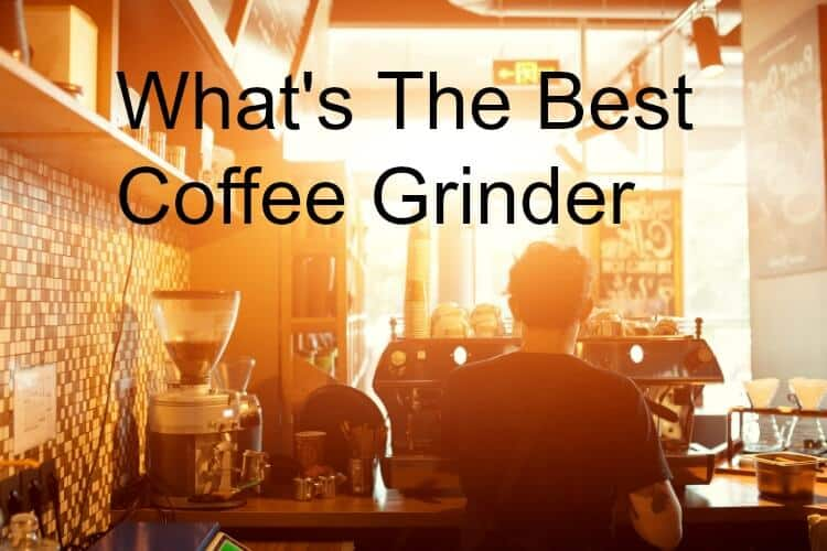 The Best Coffee Bean Grinder in 2018: Your Essential Buying Guide